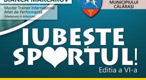 """COMUNICAT DE PRESĂ privind desfășurarea celei a VI-a ediții a evenimentului """"Iubește Sportul"""", la care Primăria Municipiului Călărași e partener an de an"""