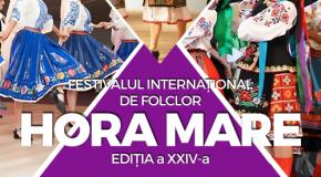 """Programul Festivalului Internațional de Folclor """"Hora Mare"""" – 2016"""