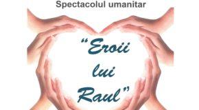 """Spectacol umanitar """"Eroii lui Raul"""""""