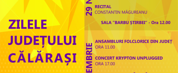 29 noiembrie – 1 decembrie – ZILELE JUDEȚULUI CĂLĂRAȘI