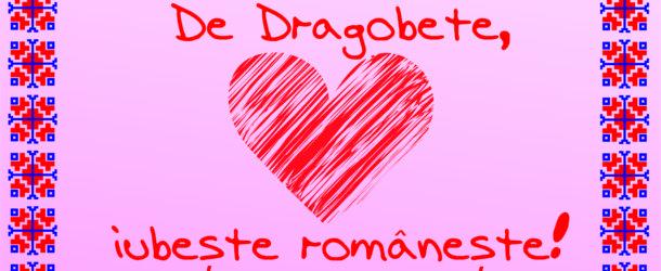 """""""De Dragobete iubește românește!"""""""